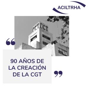 90 AÑOS DE LA CREACIÓN DE LA CGT